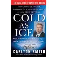 Cold as Ice : A True Story of Murder, Disappearance, and the..., 9780312388843  