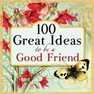100 Great Ideas to Be a Good Friend, 9781414338859  