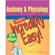 Anatomy & Physiology Made Incredibly Easy!, 9780781788861