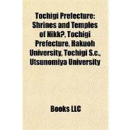 Tochigi Prefecture : Shrines and Temples of Nikk?, Tochigi Prefecture, Hakuoh University, Tochigi S. C. , Utsunomiya University