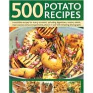 500 Potato Recipes : Irresistable Recipes for Every Occasion..., 9780754818885  