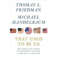 That Used to Be Us : How America Fell Behind in the World ..., 9780374288907