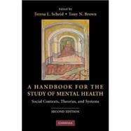 A Handbook for the Study of Mental Health: Social Contexts, Theories, and Systems,9780521728911