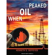 When Oil Peaked: Library Edition, 9781400148912  