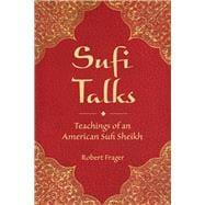 Sufi Talks : Teachings of an American Sufi Sheihk, 9780835608930