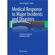 Medical Response to Major Incidents and Disasters : A Practi..., 9783642218941