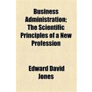 Business Administration: The Scientific Principles of a New ..., 9781459038967  