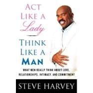 Act Like a Lady, Think Like a Man : What Men Really Think ab..., 9780061728983