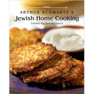 Arthur Schwartz's Jewish Home Cooking : Yiddish Recipes Revisited by Schwartz, Arthur