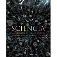 Sciencia : Mathematics, Physics, Chemistry, Biology, and Ast..., 9780802778994