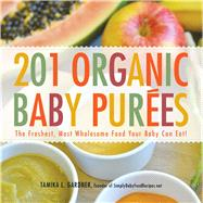 201 Organic Baby Purees : The Freshest, Most Wholesome Food Your Baby Can Eat!,9781440528996