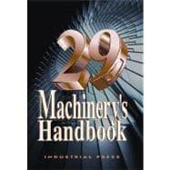 Machinery's Handbook: A Reference Book for the Mechanical Engineer, Designer, Manufacturing Engineer, Draftsman, Toolmaker, and Machinist,9780831129002