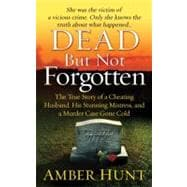 Dead but Not Forgotten : The True Story of a Cheating Husban..., 9780312599041  