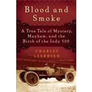 Blood and Smoke : A True Tale of Mystery, Mayhem and the Birth of the Indy 500,9781439149041