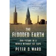 The Flooded Earth: Our Future in a World Without Ice Caps, 9780465029051