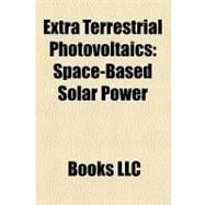 Extra Terrestrial Photovoltaics : Space-Based Solar Power