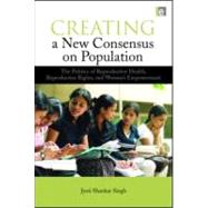 Creating a New Consensus on Population : The Politics of Rep..., 9781844079063  
