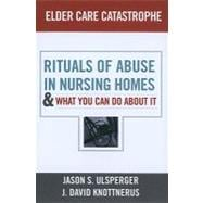Elder Care Catastrophe: Rituals of Abuse in Nursing Homes - ..., 9781594519079  