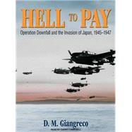 Hell to Pay: Operation Downfall and the Invasion of Japan, 1..., 9781400169085  