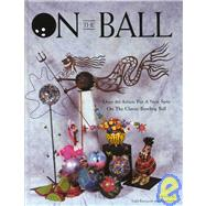 On the Ball : Over 80 Artists Put a New Spin on the Classic ..., 9781929059089