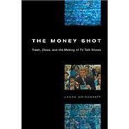 The Money Shot: Trash, Class, and the Making of TV Talk Shows,9780226309118