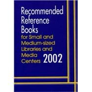 Recommended Reference Books 2002: Recommended Reference Books for Small and Medium-Sized Libraries and Media Centers, 2002