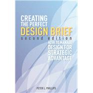 Creating the Perfect Design Brief : How to Manage Design for Stragegic Advantage,9781581159141