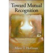 Toward Mutual Recognition : Relational Psychoanalysis and th..., 9780415999144  