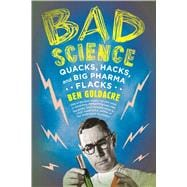 Bad Science : Quacks, Hacks, and Big Pharma Flacks, 9780865479180  