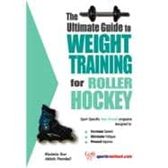 The Ultimate Guide to Weight Training for Roller Hockey, 9781932549188