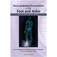 Musculoskeletal Examination of the Foot and Ankle : Making the Complex Simple,9781556429194