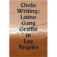 Cholo Writing: Latino Gang Graffiti in Los Angeles, 9789185639212  