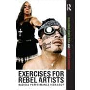 Exercises for Rebel Artists: Radical Performance Pedagogy, 9780415549233  