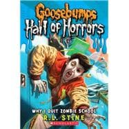 Goosebumps Hall of Horrors #4: Why I Quit Zombie School,9780545289320