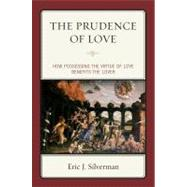 The Prudence of Love: How Possessing the Virtue of Love Bene..., 9780739139325  