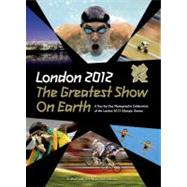 London 2012 the Greatest Show on Earth : A Day-by-Day Photog..., 9781847329332