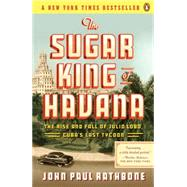 The Sugar King of Havana The Rise and Fall of Julio Lobo, Cu..., 9780143119333  
