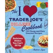 The I Love Trader Joe's College Cookbook 150 Cheap and Easy Gourmet Recipes,9781569759356