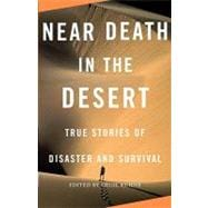 Near Death in the Desert : True Stories of Disaster and Survival,9780307279361