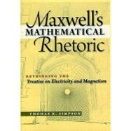 Maxwell's Mathematical Rhetoric : Rethinking the Treatise on..., 9781888009361  