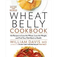 Wheat Belly Cookbook 150 Recipes to Help You Lose the Wheat, Lose the Weight, and Find Your Path Back to Health,9781609619367
