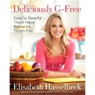 Deliciously G-Free : Food So Flavorful they'll Never Believe It's Gluten-Free,9780345529381