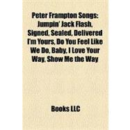 Peter Frampton Songs : Jumpin' Jack Flash, Signed, Sealed, Delivered I'm Yours, Do You Feel Like We Do, Baby, I Love Your Way, Show Me the Way