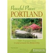 Peaceful Places: Portland : 100+ Tranquil Sites in and Aroun..., 9780897329385