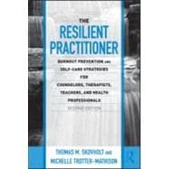 The Resilient Practitioner: Burnout Prevention and Self-Care Strategies for Counselors, Therapists, Teachers, and Health Professionals, Second Edition,9780415989398
