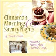 Cinnamon Mornings and Savory Nights : Romantic Recipes from America's Inns,9781580089401