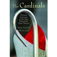 The Cardinals: Thirteen Centuries of the Men Behind the Papa..., 9780802829412  