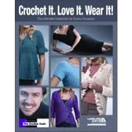 Crochet It. Love It. Wear It! : The Ultimate Collection for Every Occasion,9781601409423
