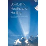 Spirituality, Health, and Healing : An Integrative Approach,9780763779429