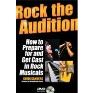 Rock the Audition : How to Prepare for and Get Cast in Rock ..., 9781423499435  